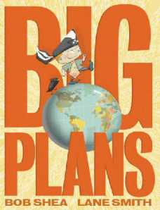 BIG PLANS, Bob Shea, Lane Smith, children's book, You can do anything, tall tale
