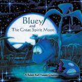 Bluey and The Great Spirit Moon, Robert Karl Hanson
